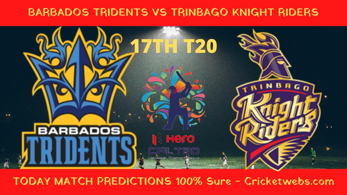 Who Will Win-Barbados Tridents vs Trinbago Knight Riders-17th T20-CPL Prediction