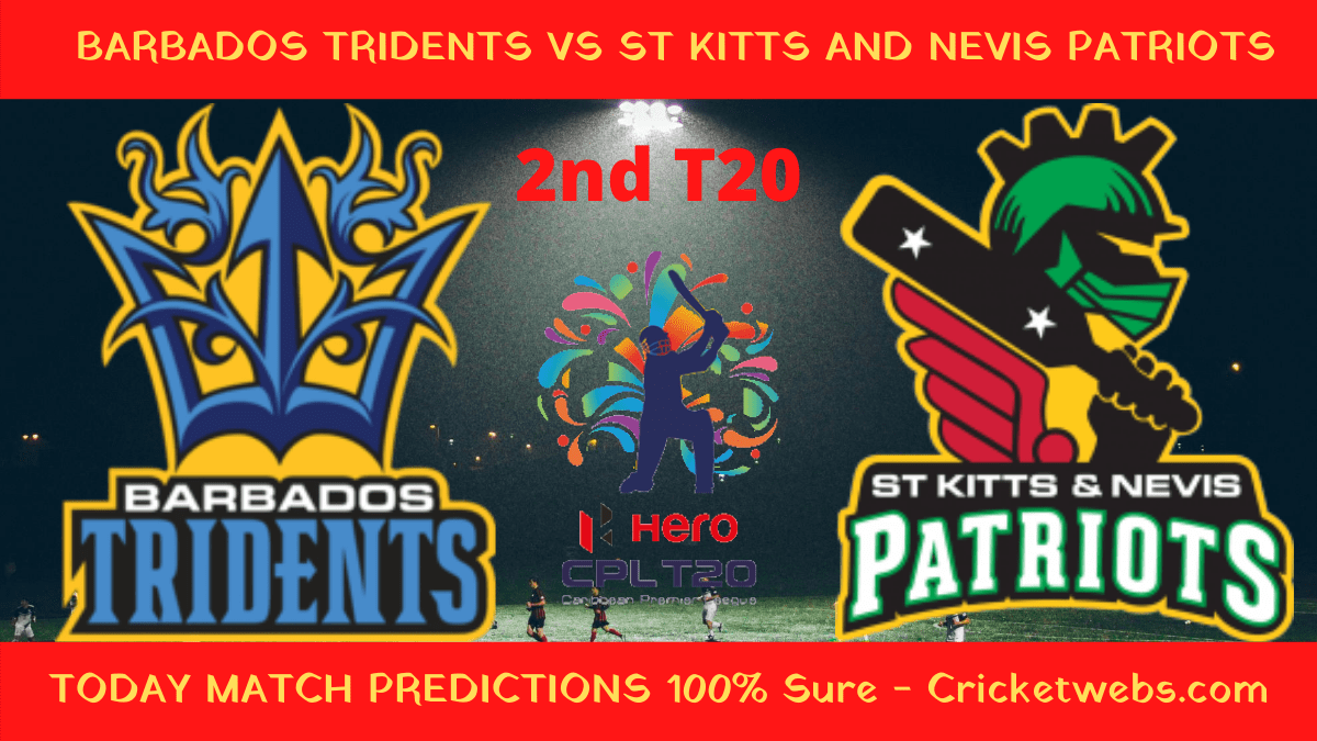 Who Will Win Today Cricket Match Barbados Tridents vs St Kitts And Nevis Patriots 2nd T20 CPL Prediction