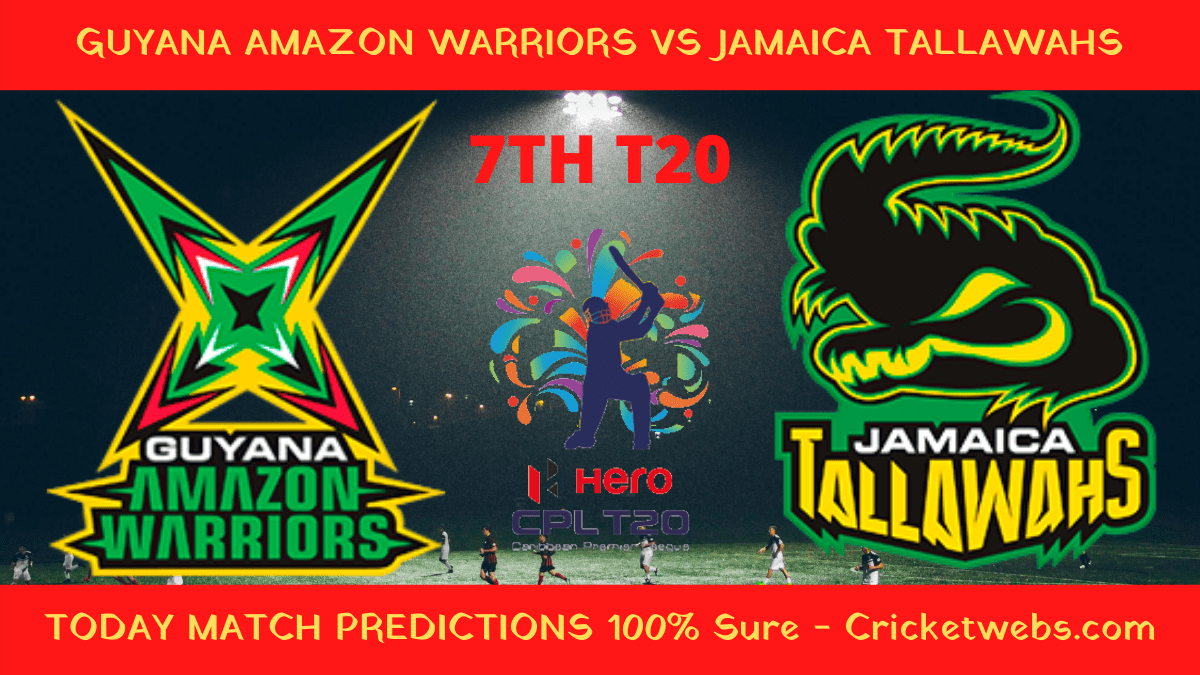 Who Will Win Guyana Amazon Warriors vs Jamaica Tallawahs 7th T20 CPL Prediction