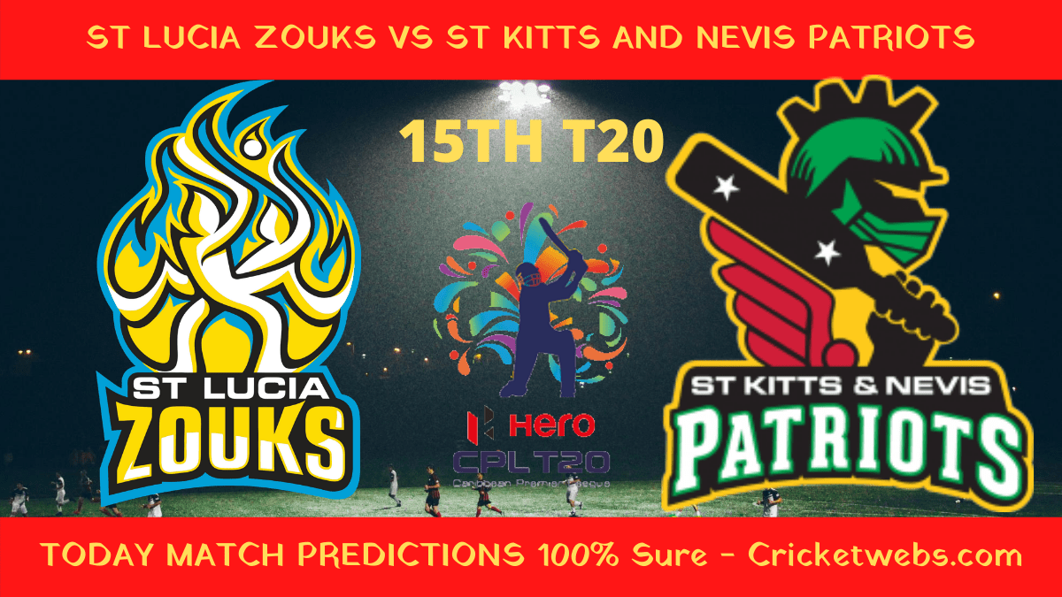 Who Will Win-St Lucia Zouks vs St Kitts And Nevis Patriots-15th T20-CPL Prediction