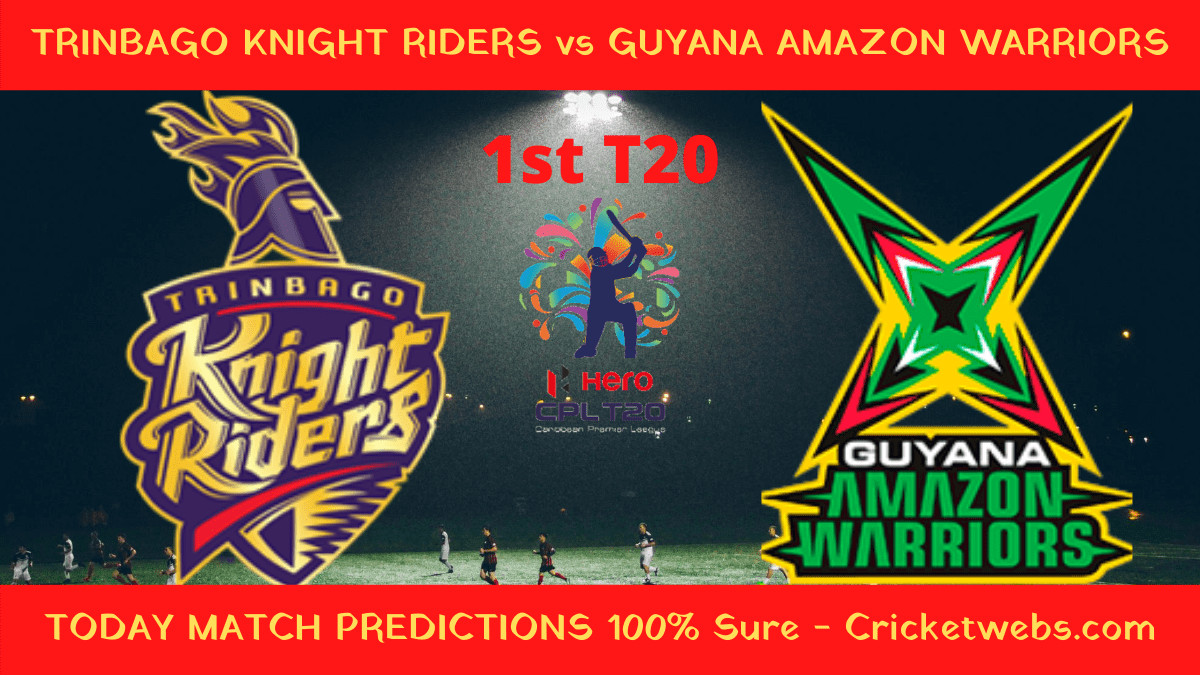 Who Will Win Today Cricket Match Trinbago Knight Riders vs Guyana Amazon Warriors 1st T20 CPL Prediction