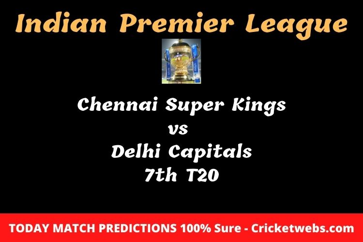 Who will win today Chennai Super Kings vs Delhi Capitals 7th t20 IPL match prediction?