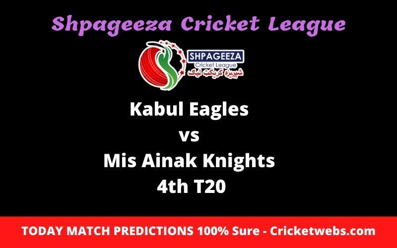 Who Will Win-Kabul Eagles vs Mis Ainak Knights-4th T20-SCL Prediction