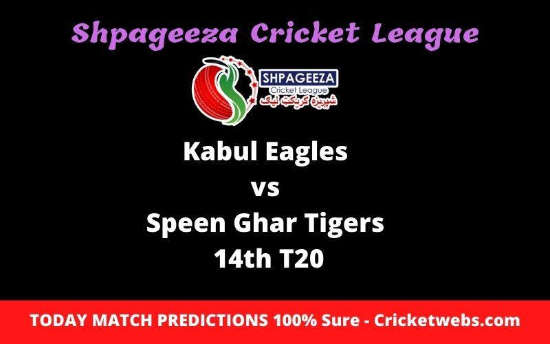 Who Will Win-Kabul Eagles vs Speen Ghar Tigers-14th T20-SCL Prediction