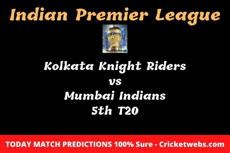 Who will win today Kolkata Knight Riders vs Mumbai Indians 5th t20 IPL match prediction?