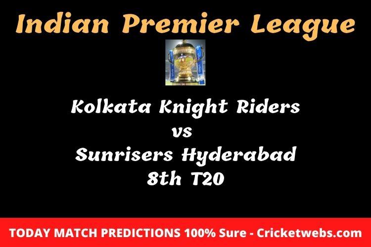 Who will win today Kolkata Knight Riders vs Sunrisers Hyderabad 8th t20 IPL match prediction?