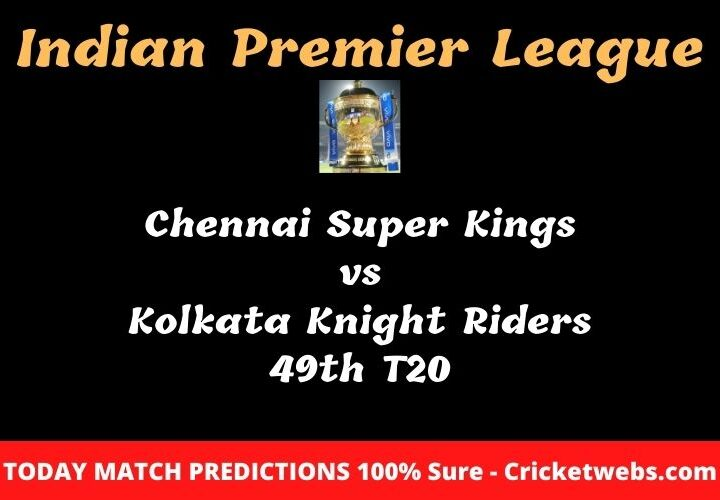Chennai Super Kings vs Kolkata Knight Riders 49th T20 Match Prediction