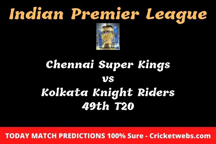 Chennai Super Kings vs Kolkata Knight Riders 49th T20 Match Prediction