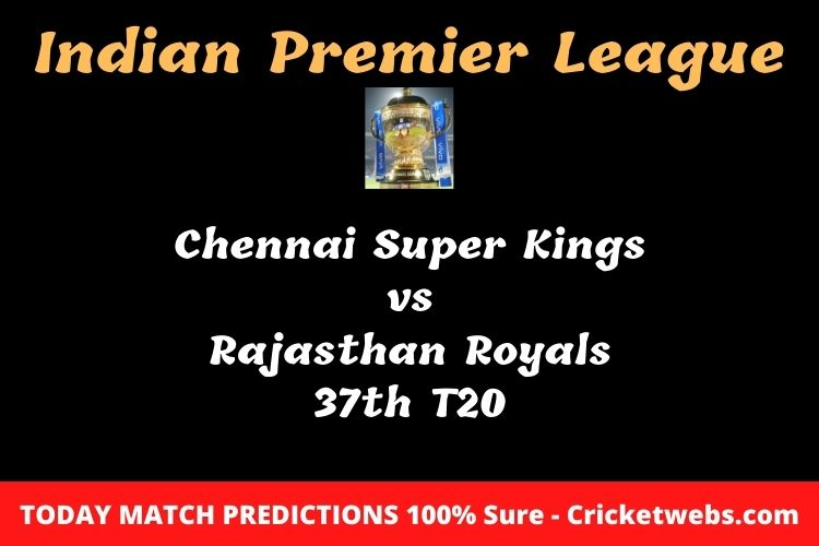 Who will win today Chennai Super Kings vs Rajasthan Royals 37th t20 IPL match prediction?
