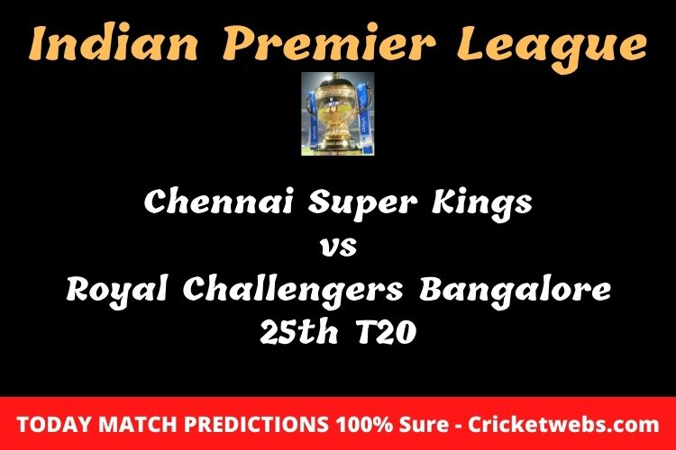Who will win today Chennai Super Kings vs Royal Challengers Bangalore 25th t20 IPL match prediction?
