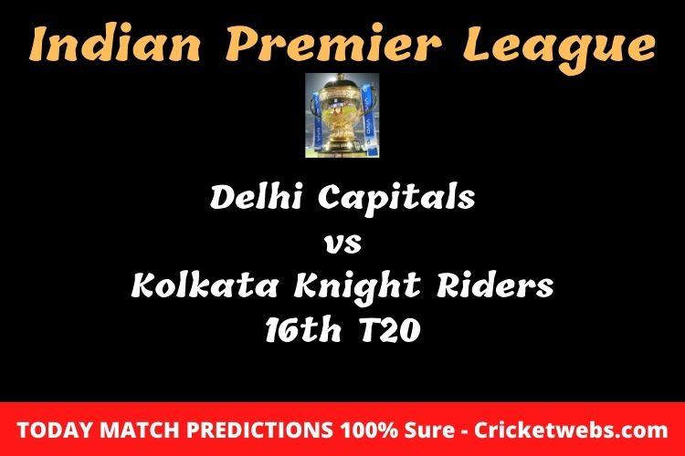 मैच प्रेडिक्शन: कौन जीतेगा दिल्ली कैपिटल्स बनाम कोलकाता नाइट राइडर्स 16th T20 आईपीएल मैच