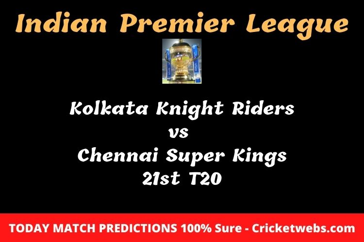 Who will win today Kolkata Knight Riders vs Chennai Super Kings 21st t20 IPL match prediction?