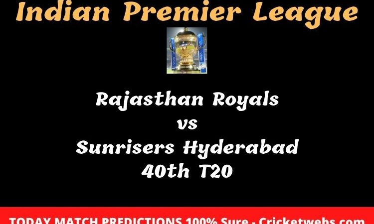 Rajasthan Royals vs Sunrisers Hyderabad 40th T20 Match Prediction