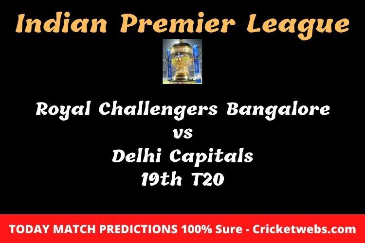Who will win today Royal Challengers Bangalore vs Delhi Capitals 19th t20 IPL match prediction?