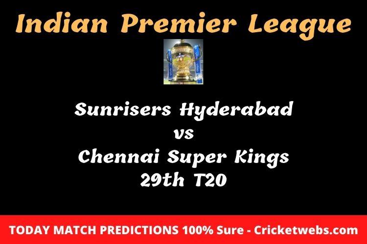 Who will win today Sunrisers Hyderabad vs Chennai Super Kings 29th t20 IPL match prediction?