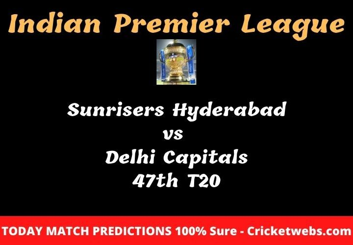 Sunrisers Hyderabad vs  Delhi Capitals 47th T20 Match Prediction
