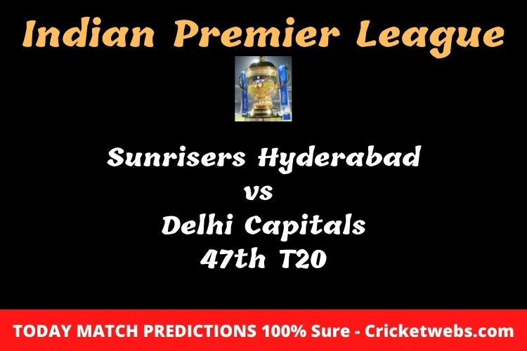 Who will win today Sunrisers Hyderabad vs Delhi Capitals 47th t20 IPL match prediction?