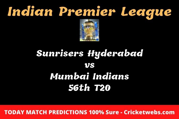 Who will win today Sunrisers Hyderabad vs Mumbai Indians 56th t20 IPL match prediction?
